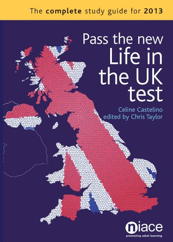 Pass the New Life in the UK Test: The Complete Study Guide for 2013 By Celine Castelino