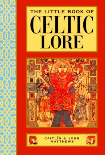 The Little Book of Celtic Lore By Caitlin Matthews