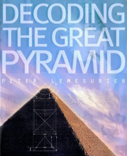 Decoding the Great Pyramid by Peter Lemesurier
