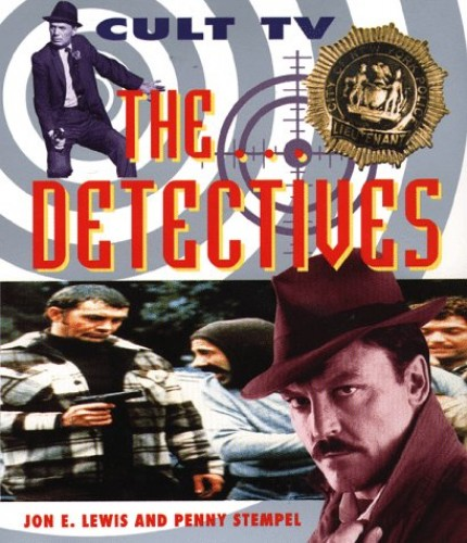 Cult TV: The Detectives: The Ultimate Critical Guide By Jon E. Lewis