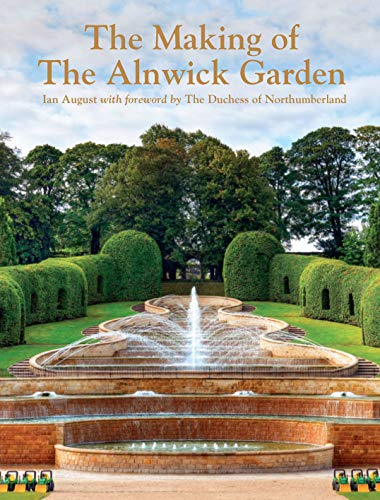 Making of the Alnwick Garden By Ian August