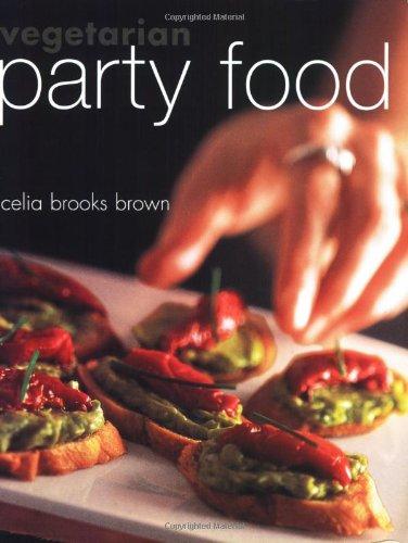 Vegetarian Party Food by Celia Brooks Brown
