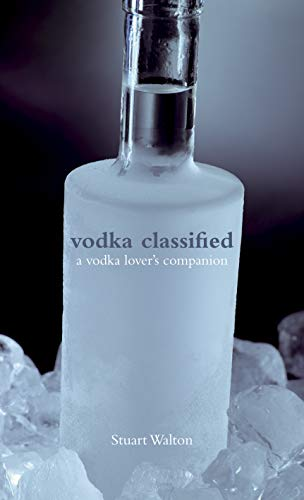 Vodka Classified: A Vodka Lover's Companion by Stuart Walton