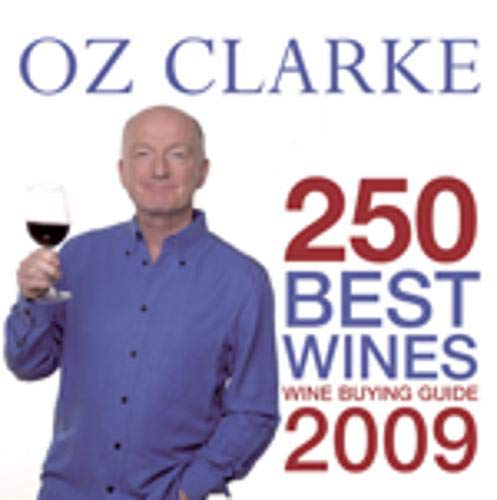 Oz Clarke 250 Best Wines 2009 By Oz Clarke