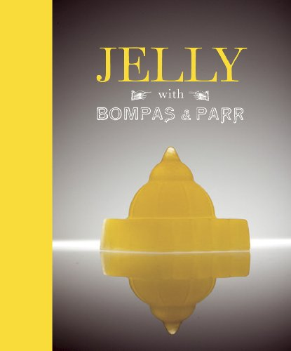 Jelly with Bompas and Parr: A Glorious History with Spectacular Recipes by Sam Bompas