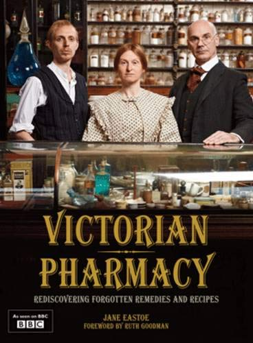 Victorian Pharmacy Remedies and Recipes by Jane Eastoe