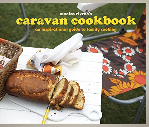 The Caravan Cookbook: An Inspirational Guide to Family Cooking by Monica Rivron