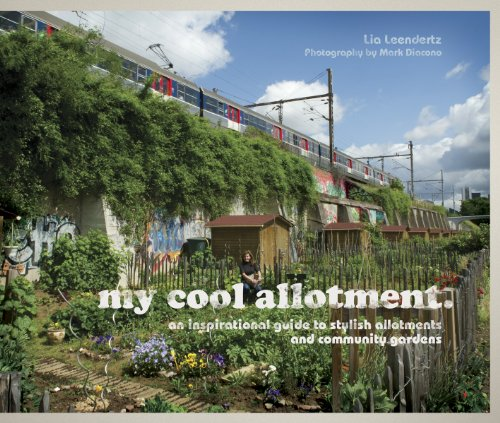 My Cool Allotment: An Inspirational Guide to Stylish Allotments and Community Gardens By Lia Leendertz