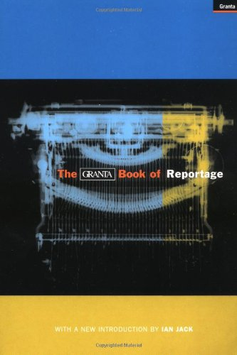 Granta Book of Reportage By Ian Jack
