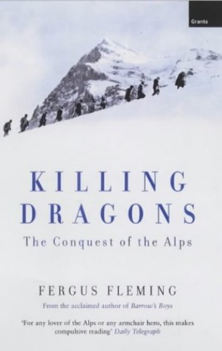 Killing Dragons: The Conquest of the Alps by Fergus Fleming