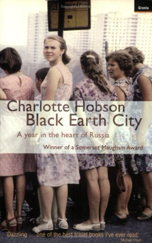 Black Earth City: a Year in Russia By Charlotte Hobson