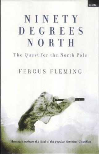 Ninety Degrees North: The Quest for the North Pole By Fergus Fleming