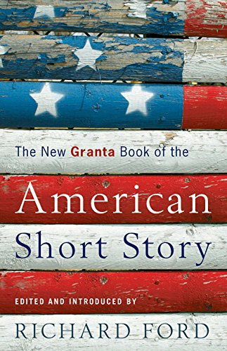 New Granta Book of the American Short Story By Richard Ford