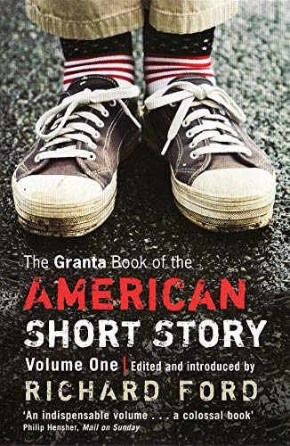 The Granta Book of the American Short Story: v. 1 by Richard Ford