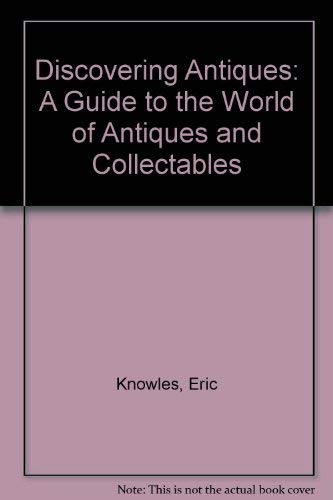 Discovering Antiques By Eric Knowles