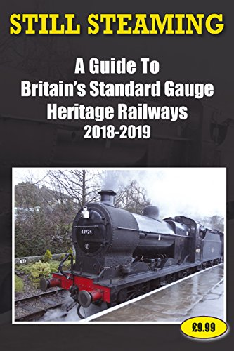 Still Steaming - a Guide to Britain's Standard Gauge Heritage Railways 2018-2019 By John Robinson