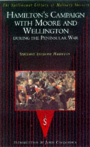 Hamilton's Campaign with Moore and Wellington During the Peninsular War By Sergeant Anthony Colquhoun