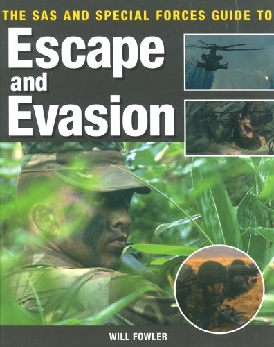 The SAS and Special Forces Guide to Escape and Evasion By Will Fowler