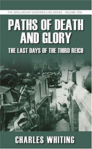 Paths of Death and Glory: The Last Days of the Third Reich By Charles Whiting