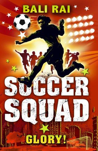 Soccer Squad: Glory! By Bali Rai