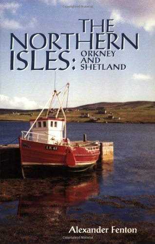 The Northern Isles: Orkney and Shetland By Alexander Fenton
