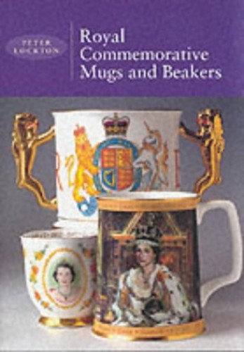 Royal Commemorative Mugs and Beakers by Peter Lockton