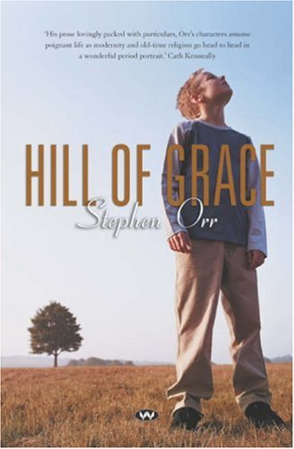 Hill of Grace by Stephen Orr