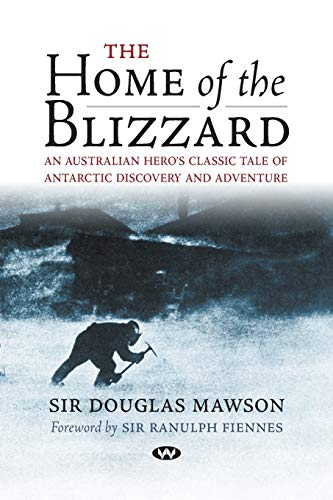 The Home of the Blizzard By Douglas Mawson