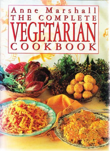 The Complete Vegetarian Cookbook By Anne Marshall