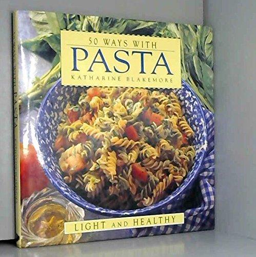 50 Ways with Pasta By Katharine Blakemore