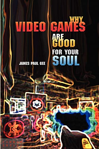 Why Video Games Are Good for Your Soul By James Paul Gee