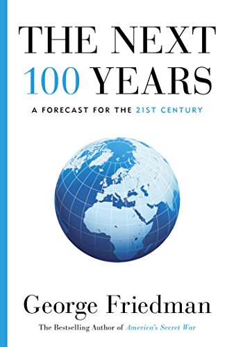 The Next 100 Years: A Forecast for the 21st Century By George Friedman