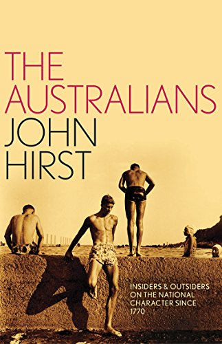 The Australians: Insiders and Outsiders on the National Character since 1770 By John Hirst