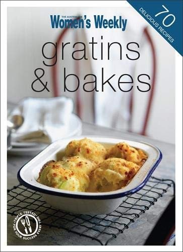 Gratins and Bakes by The Australian Women's Weekly