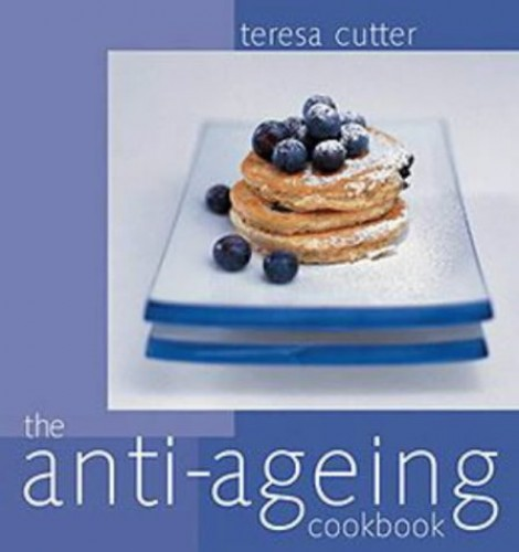 The Anti-ageing Cookbook By Teri Cutter