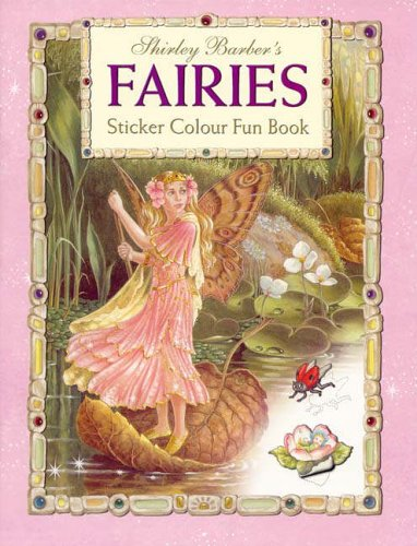 Shirley Barber's Fairies Sticker Colour Fun Book by Shirley Barber