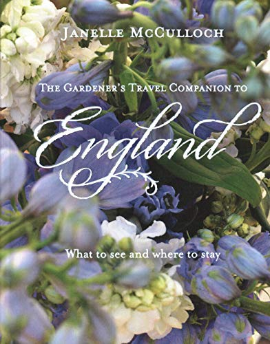 The Gardener's Travel Companion to England By Janelle McCulloch