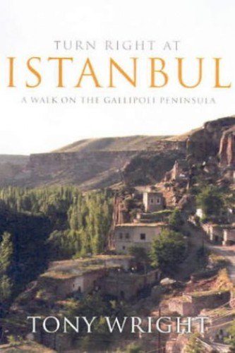 Turn Right at Istanbul: A Walk on the Gallipoli Peninsula by Tony Wright