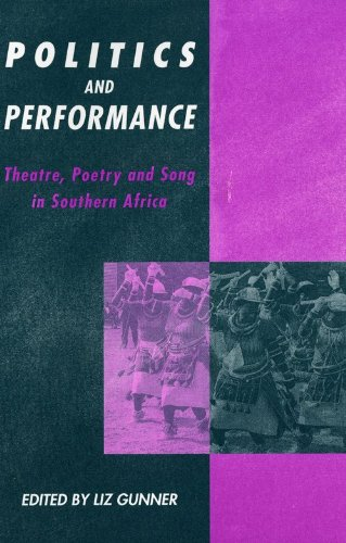 Politics and Performance: Theatre, Poetry and Song in Southern Africa by Edited by Elizabeth Gunner
