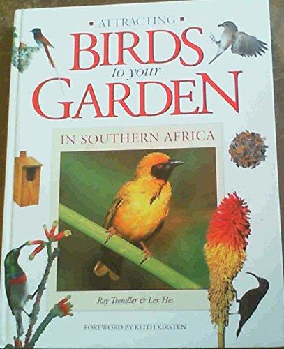 Attracting Birds to Your Garden in Southern Africa by Lex Hes