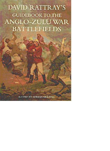 David Rattray's Guidebook to the Anglo-Zulu War Battlefields By David Rattray