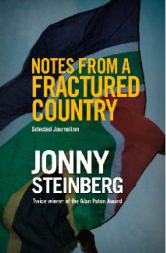 Notes from a fractured country: Selected journalism by Jonny Steinberg
