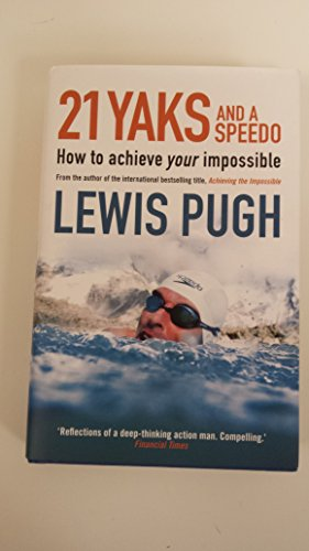21 Yaks and a Speedo: How to Achieve Your Impossible By Lewis Gordon Pugh