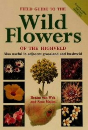Field Guide to the Wild Flowers of the Highveld (Photographic Field Guides) by Braam van Wyk