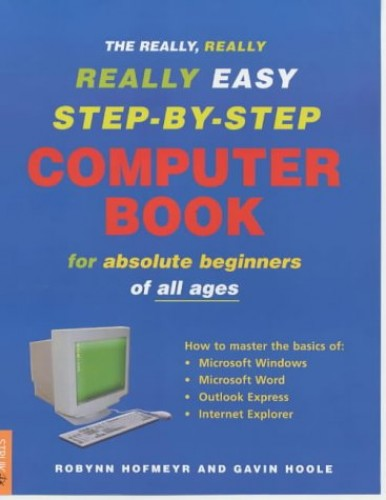 The Really, Really, Really Easy Step-by-step Computer Book 1 for Absolute Beginners of All Ages By Gavin Hoole