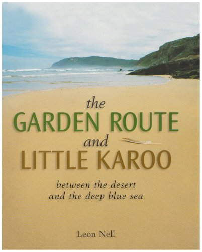 The Garden Route and Little Karoo: Between the Desert to the Deep Blue Sea By Leon Nell