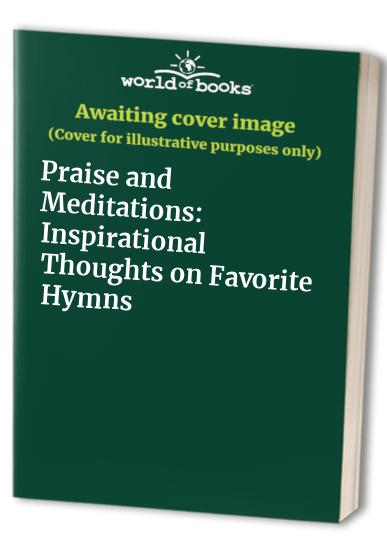 Praise and Meditations: Inspirational Thoughts on Favorite Hymns by