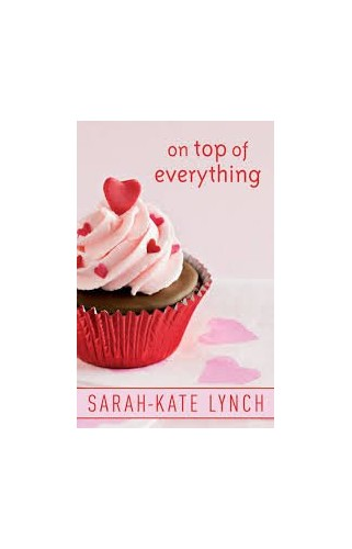 On Top Of Everything By Sarah-Kate Lynch
