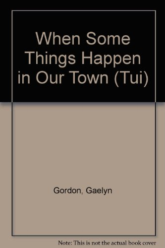 When Some Things Happen in Our Town by Gaelyn Gordon