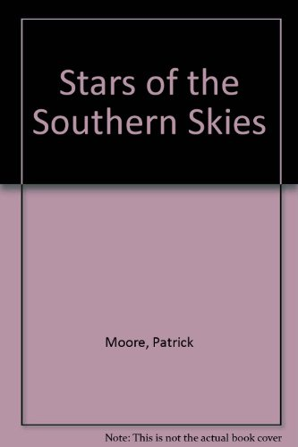 Stars of the Southern Skies By Patrick Moore